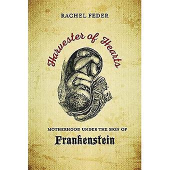 Harvester of Hearts: Motherhood Under the Sign of Frankenstein