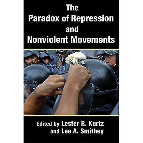 The Paradox of Repression and Nonviolent Movements (Syracuse Studies on Peace and Conflict Resolution)