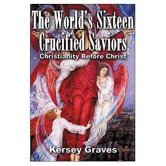 The World's Sixteen Crucified Saviors: Christianity Before Christ
