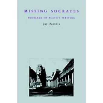 Missing Socrates Problems of Platos Writing by Farness & Jay