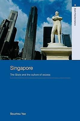 Singapore The State and the Culture of Excess by Yao