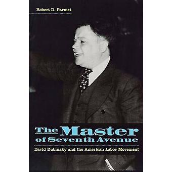 Der Meister der Seventh Avenue David Dubinsky und die amerikanische Arbeiterbewegung von Parmet & Robert D.