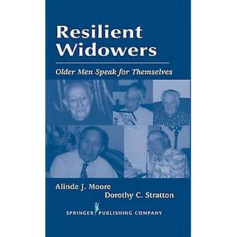 Resilient Widowers Older Men Speak for Themselves by Moore & Alinde J.