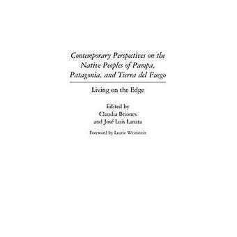 Contemporary Perspectives on the Native Peoples of Pampa Patagonia and Tierra del Fuego Living on the Edge by Briones & Claudia