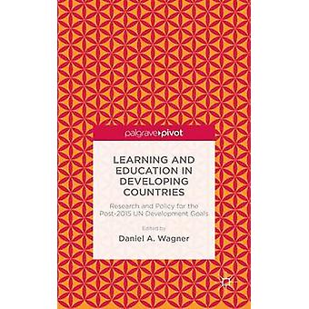 Learning and Education in Developing Countries Research and Policy for the Post2015 Un Development Goals by Wagner & Daniel A.