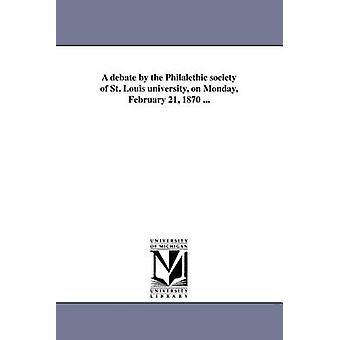 En diskussion af Philalethic society of St. Louis university på mandag februar 21 1870... af St. Louis University. Philalethic societ