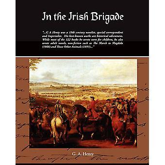 In the Irish Brigade by Henty & G. A.