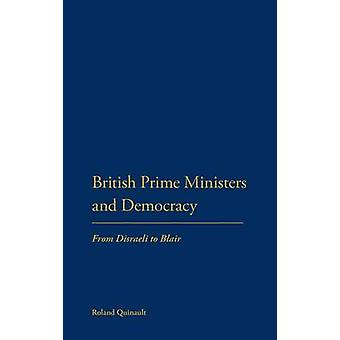Britiske premierministre og demokrati fra Disraeli at Blair af Quinault & Roland
