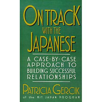 On Track with the Japanese A CaseByCase Approach to Building Successful Relationships by Gercik & Patricia E.