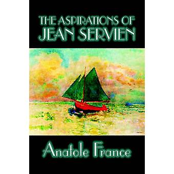 The Aspirations of Jean Servien by Anatole France Fiction Classics Literary by France & Anatole