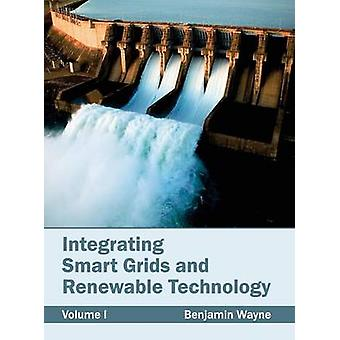 Integrating Smart Grids and Renewable Technology Volume I by Wayne & Benjamin
