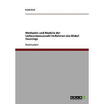 Methoden und Modelle der Lieferantenauswahl im Rahmen des Global Sourcings da Frank & Graf