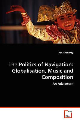 The Politics of Navigation Globalisation Music and Composition by Day & Jonathan