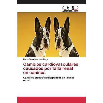 Cambios cardiovasculares causados por falla renal en caninos by Snchez Klinge Marta Elena