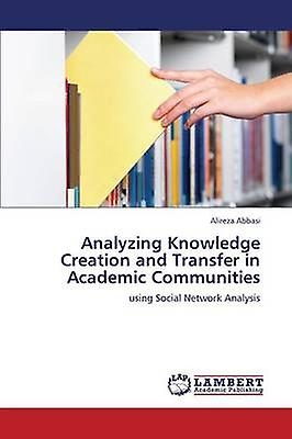 Analyzing Knowledge Creation and Transfer in Academic Communities by Abbasi Alireza