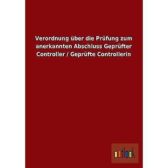 Verordnung ber die Prfung zum anerkannten Abschluss Geprfter Controller  Geprfte Controllerin by ohne Autor