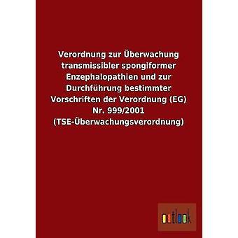 Verordnung zur berwachung transmissibler spongiformer Enzephalopathien und zur Durchfhrung bestimmter Vorschriften der Verordnung EG Nr. 9992001 TSEberwachungsverordnung by ohne Autor