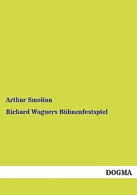 Richard Wagners Bhnenfestspiel by Smolian & Arthur