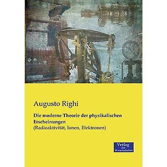 Die moderne Theorie der physikalischen Erscheinungen by Righi & Augusto