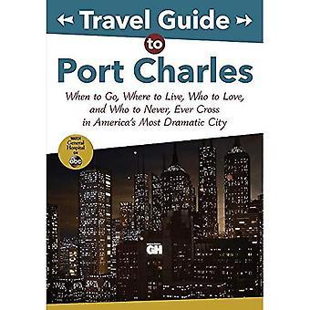 Reseguide till Port Charles: när du ska gå, där till levande, som att kärlek och som att aldrig, någonsin korsa i Amerikas mest dramatiska City