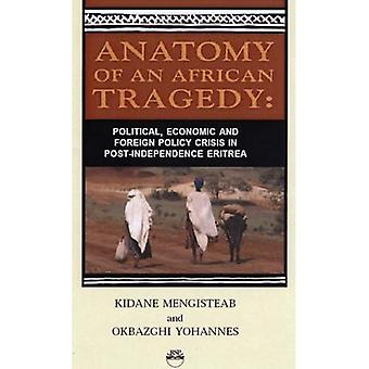 Anatomy of an African Tragedy: Political, Economic and Foreign Policy Crisis in Post-independence Eritrea