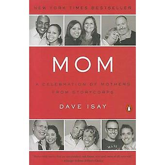 Mom - A Celebration of Mothers from Storycorps by Dave Isay - 97801431
