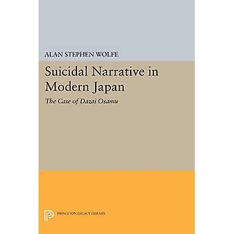 Suicidal Narrative in Modern Japan - The Case of Dazai Osamu by Alan S