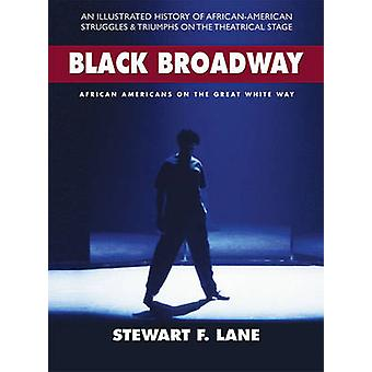 Black Broadway - African Americans on the Great White Way by Stewart F