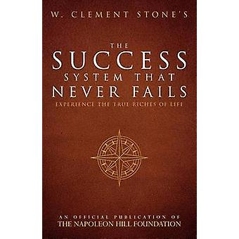 W. Clement Stone's the Success System That Never Fails - Experience th
