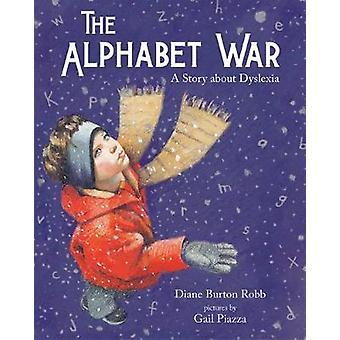 The Alphabet War - A Story about Dyslexia by Diane Burton Robb - 97808