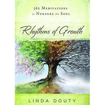 Rhythms of Growth - 365 Meditations to Nurture the Soul by Linda Douty