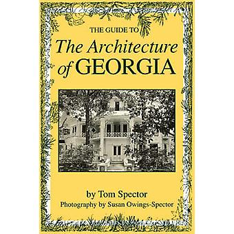 The Guide to the Architecture of Georgia by Tom Spector - Susan Owing