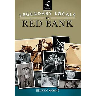 Legendary Locals of Red Bank - New Jersey by Eileen Moon - 9781467100