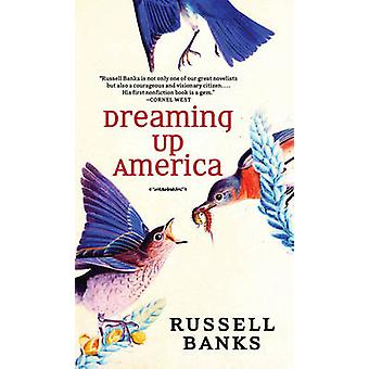 Dreaming Up America by Russell Banks - 9781583228388 Book