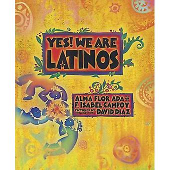 Yes! We are Latinos! by Alma Flor Ada - F Isabel Campoy - David Diaz