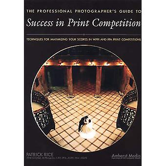 Professional Photographer's Guide To Success In Print Competition by