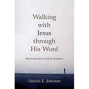 Walking with Jesus Through His Word - Discovering Christ in All the Sc