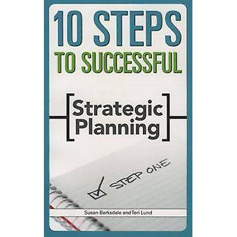 10 Steps to Successful Strategic Planning by Susan Barksdale - Teri L