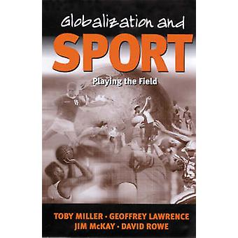 Globalization and Sport Playing the World by Miller & Toby