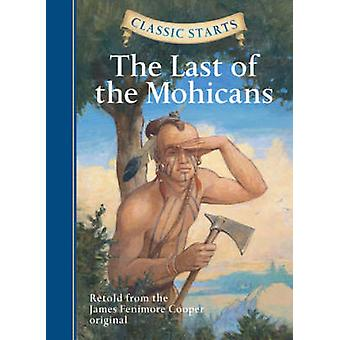 Classic Starts TM The Last of the Mohicans by James Fenimore Cooper