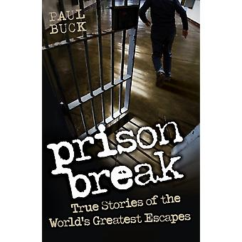 Prison Break: True Stories of the World's Greatest Escapes (Paperback) by Buck Paul