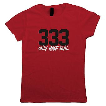 333 Only Half Evil, Womens Funny T Shirt - Devil Satan Lucifer Gift Her Mum