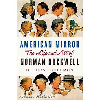 American Mirror - The Life and Art of Norman Rockwell by Deborah Solom