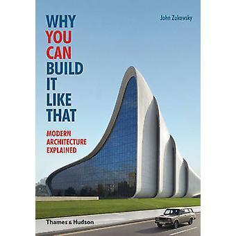 Why You Can Build it Like That - Modern Architecture Explained by John