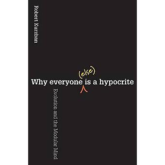 Why Everyone (Else) is a Hypocrite - Evolution and the Modular Mind by