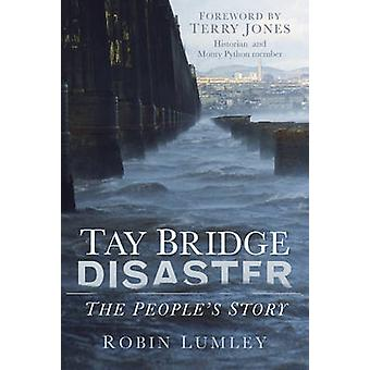 Tay Bridge Disaster - The People's Story by Robin Lumley - 97807524994