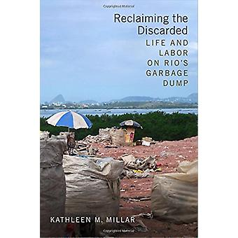 Reclaiming the Discarded - Life and Labor on Rio's Garbage Dump by Kat