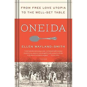 Oneida - From Free Love Utopia to the Well-Set Table by Ellen Wayland-