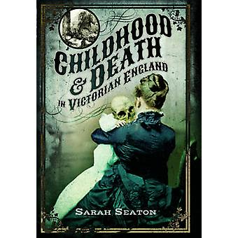 Childhood and Death in Victorian England by Sarah Seaton - 9781473877
