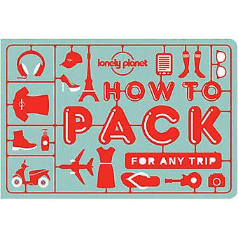 How to Pack for Any Trip by Lonely Planet - 9781760340759 Book